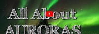 All About Auroras: Aurora Borealis (Northern Lights) and Aurora Australis